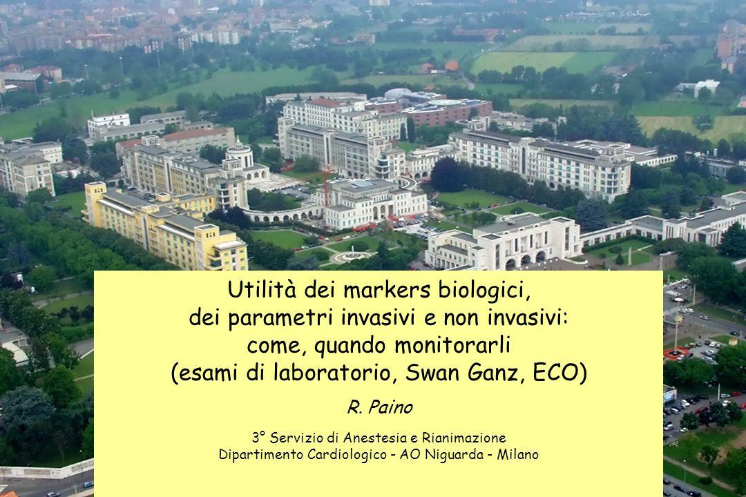 Utilità dei markers biologici, dei parametri invasivi e non invasivi: come, quando monitorarli (esami di laboratorio, Swan Ganz, ECO) R.