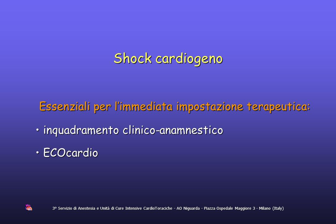 Shock cardiogeno Essenziali per l'immediata impostazione terapeutica:
