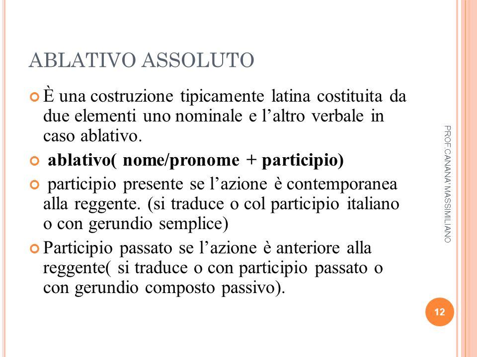 ABLATIVO ASSOLUTO È una costruzione tipicamente latina costituita da due elementi uno nominale e l'altro verbale in caso ablativo.