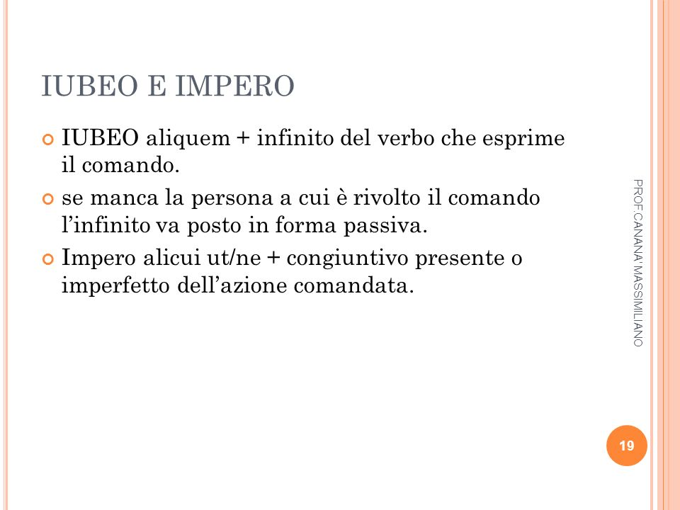 IUBEO E IMPERO IUBEO aliquem + infinito del verbo che esprime il comando.