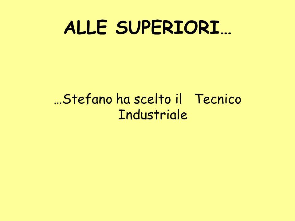 …Stefano ha scelto il Tecnico Industriale
