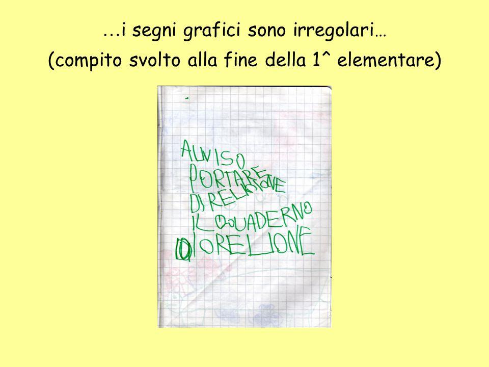 …i segni grafici sono irregolari… (compito svolto alla fine della 1^ elementare)