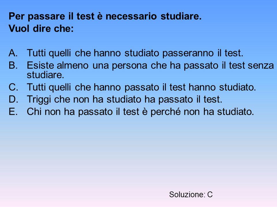 Per passare il test è necessario studiare. Vuol dire che: