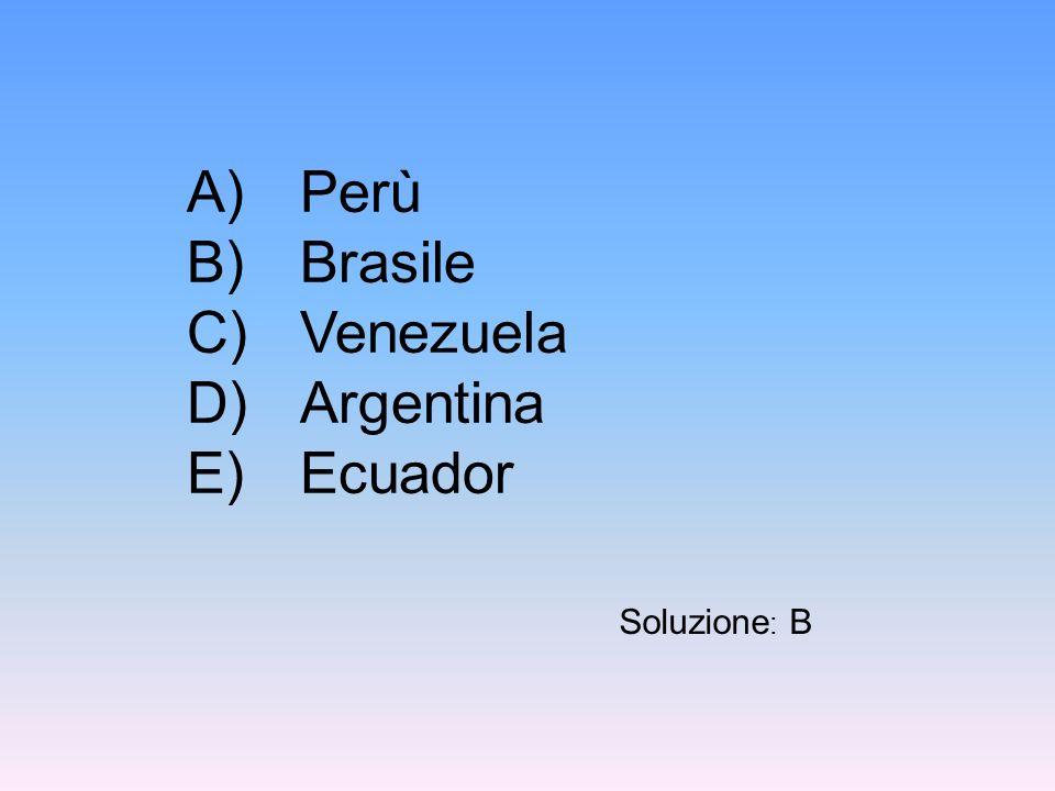 A) Perù B) Brasile C) Venezuela D) Argentina E) Ecuador