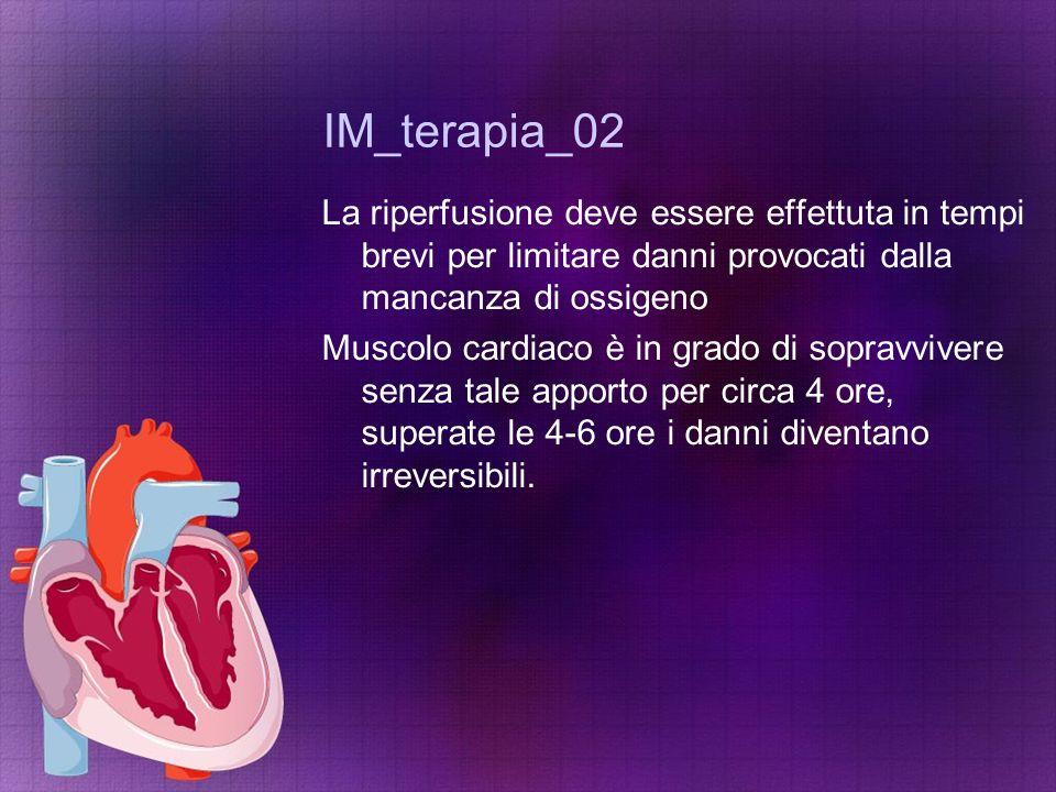 IM_terapia_02 La riperfusione deve essere effettuta in tempi brevi per limitare danni provocati dalla mancanza di ossigeno.