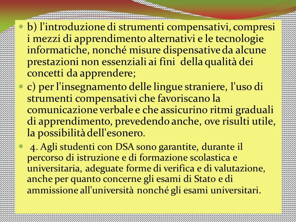 b) l introduzione di strumenti compensativi, compresi i mezzi di apprendimento alternativi e le tecnologie informatiche, nonché misure dispensative da alcune prestazioni non essenziali ai fini della qualità dei concetti da apprendere;