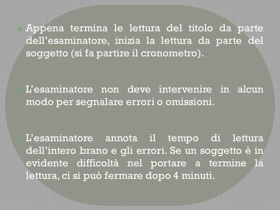 Appena termina le lettura del titolo da parte dell'esaminatore, inizia la lettura da parte del soggetto (si fa partire il cronometro).