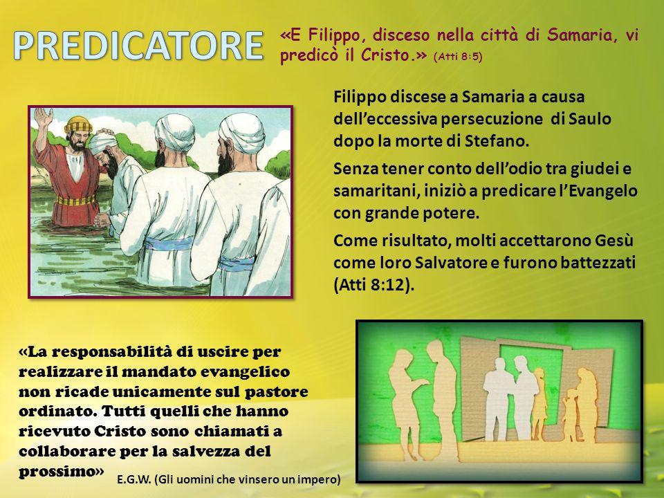 PREDICATORE «E Filippo, disceso nella città di Samaria, vi predicò il Cristo.» (Atti 8:5)