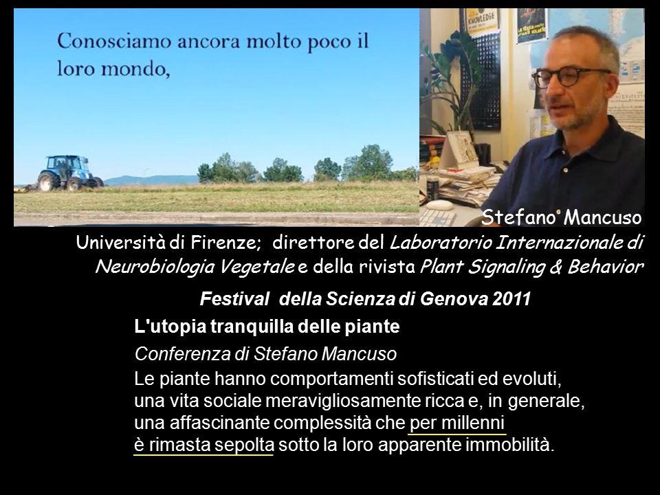 Stefano Mancuso Università di Firenze; direttore del Laboratorio Internazionale di Neurobiologia Vegetale e della rivista Plant Signaling & Behavior.