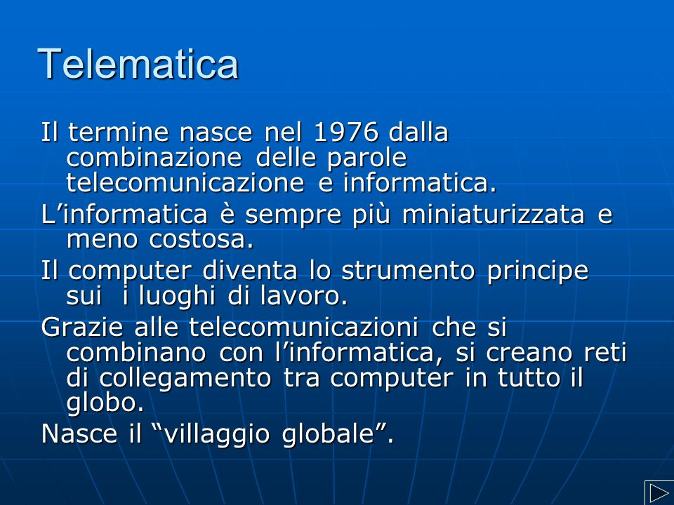 Telematica Il termine nasce nel 1976 dalla combinazione delle parole telecomunicazione e informatica.