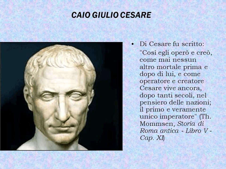 CAIO GIULIO CESARE Di Cesare fu scritto: