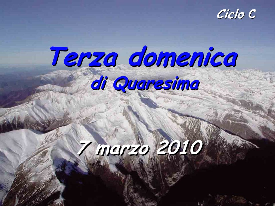 Ciclo C Terza domenica di Quaresima 7 marzo 2010