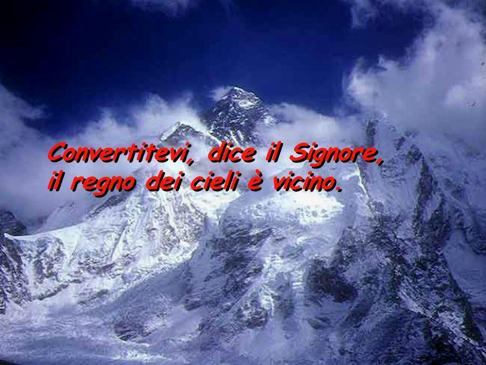 Convertitevi, dice il Signore, il regno dei cieli è vicino.