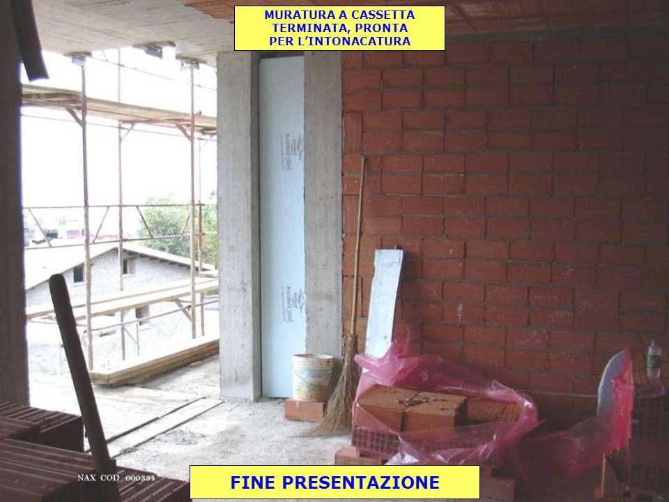 FINE PRESENTAZIONE MURATURA A CASSETTA TERMINATA, PRONTA