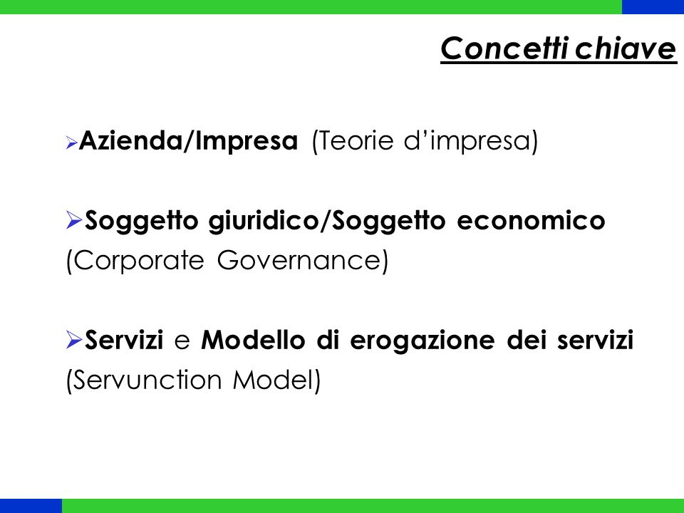 Concetti chiave Azienda/Impresa (Teorie d'impresa) Soggetto giuridico/Soggetto economico (Corporate Governance)