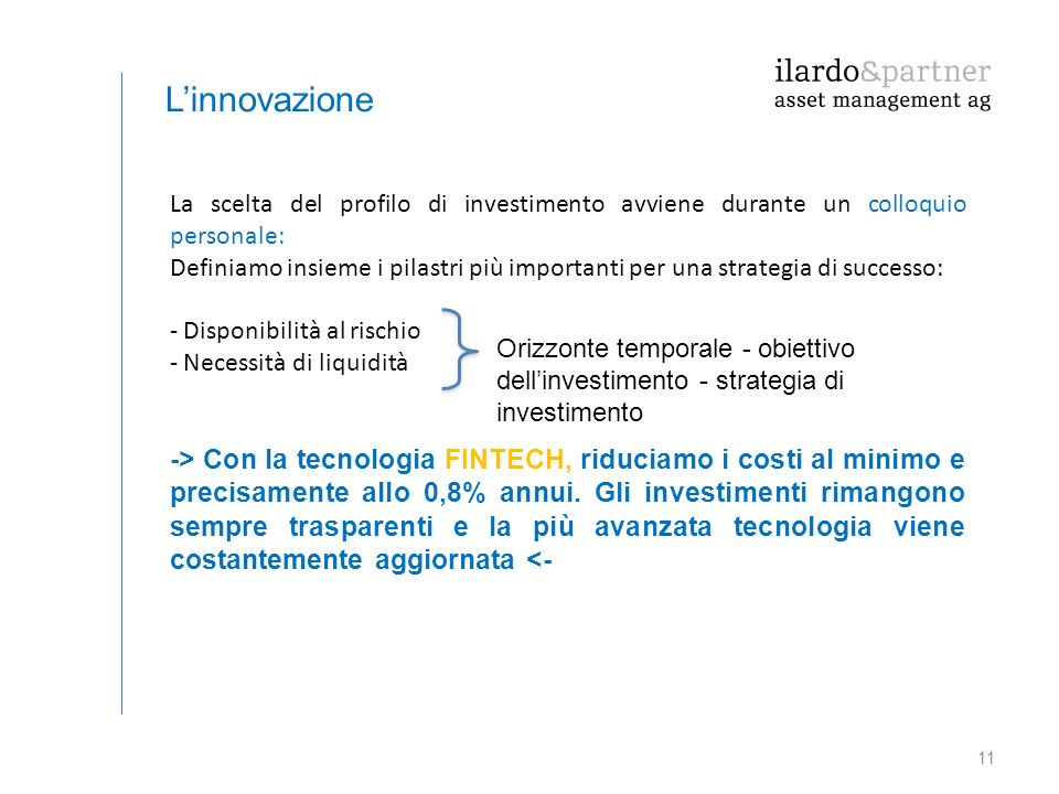 L'innovazione La scelta del profilo di investimento avviene durante un colloquio personale: