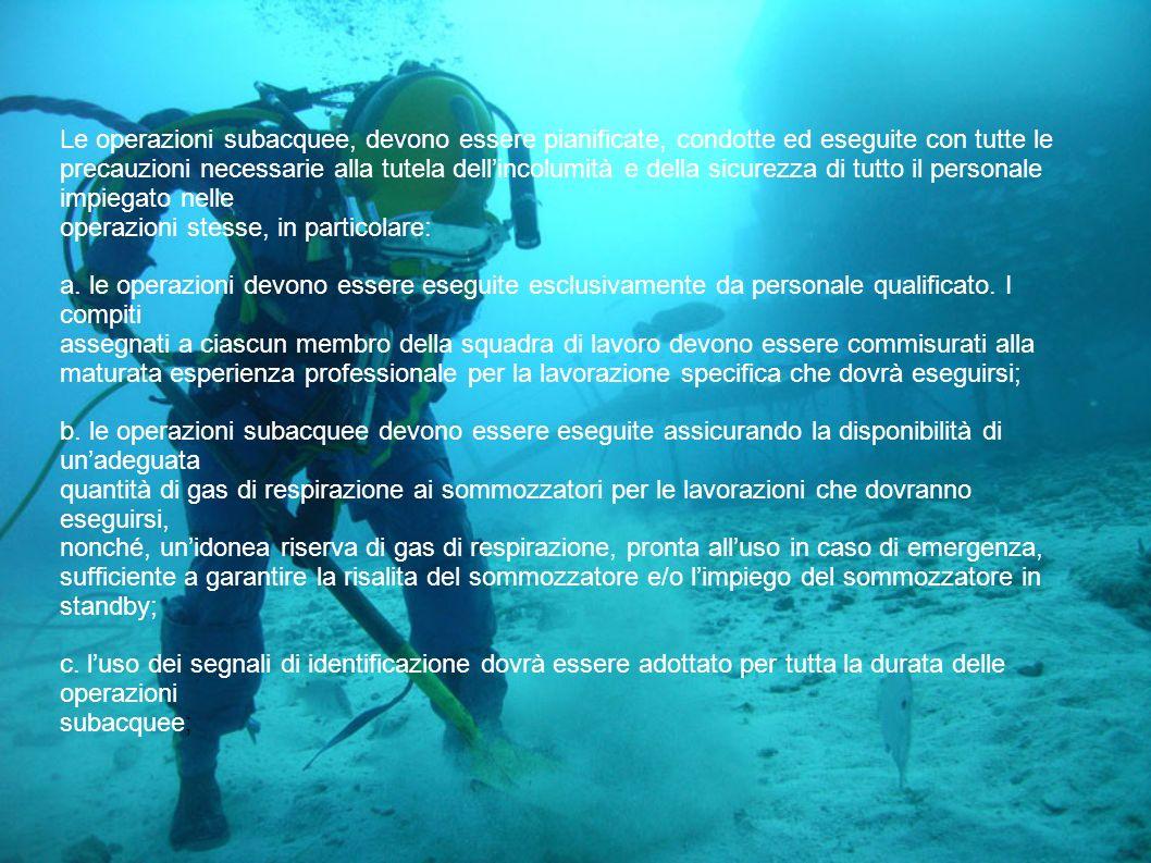 Le operazioni subacquee, devono essere pianificate, condotte ed eseguite con tutte le