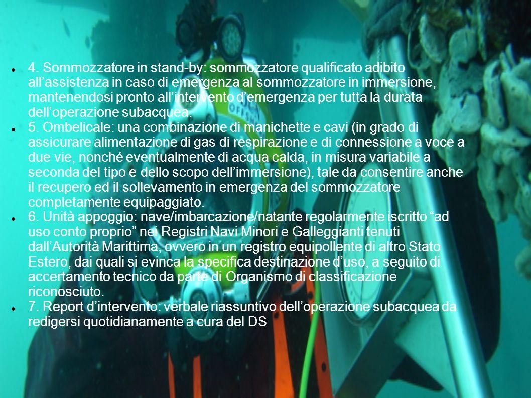 4. Sommozzatore in stand-by: sommozzatore qualificato adibito all'assistenza in caso di emergenza al sommozzatore in immersione, mantenendosi pronto all'intervento d'emergenza per tutta la durata dell'operazione subacquea.