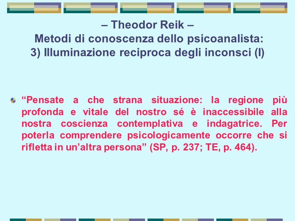 – Theodor Reik – Metodi di conoscenza dello psicoanalista: 3) Illuminazione reciproca degli inconsci (I)