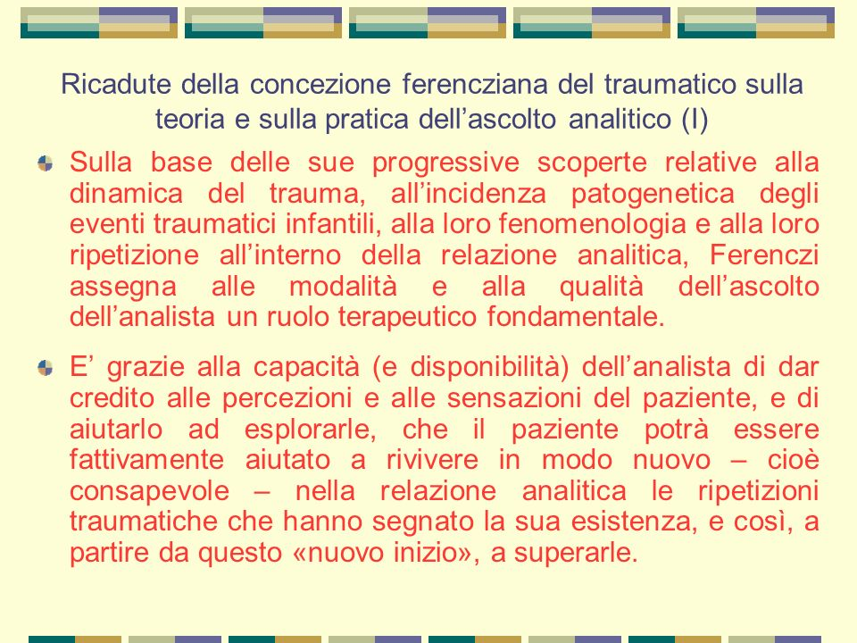 Ricadute della concezione ferencziana del traumatico sulla teoria e sulla pratica dell'ascolto analitico (I)
