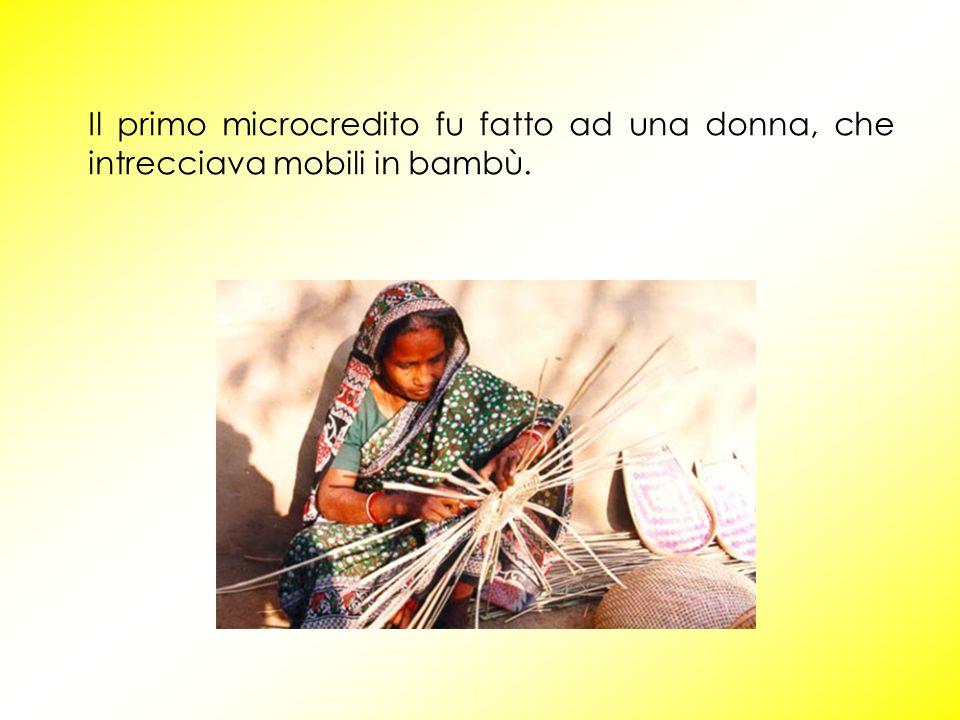 Il primo microcredito fu fatto ad una donna, che intrecciava mobili in bambù.
