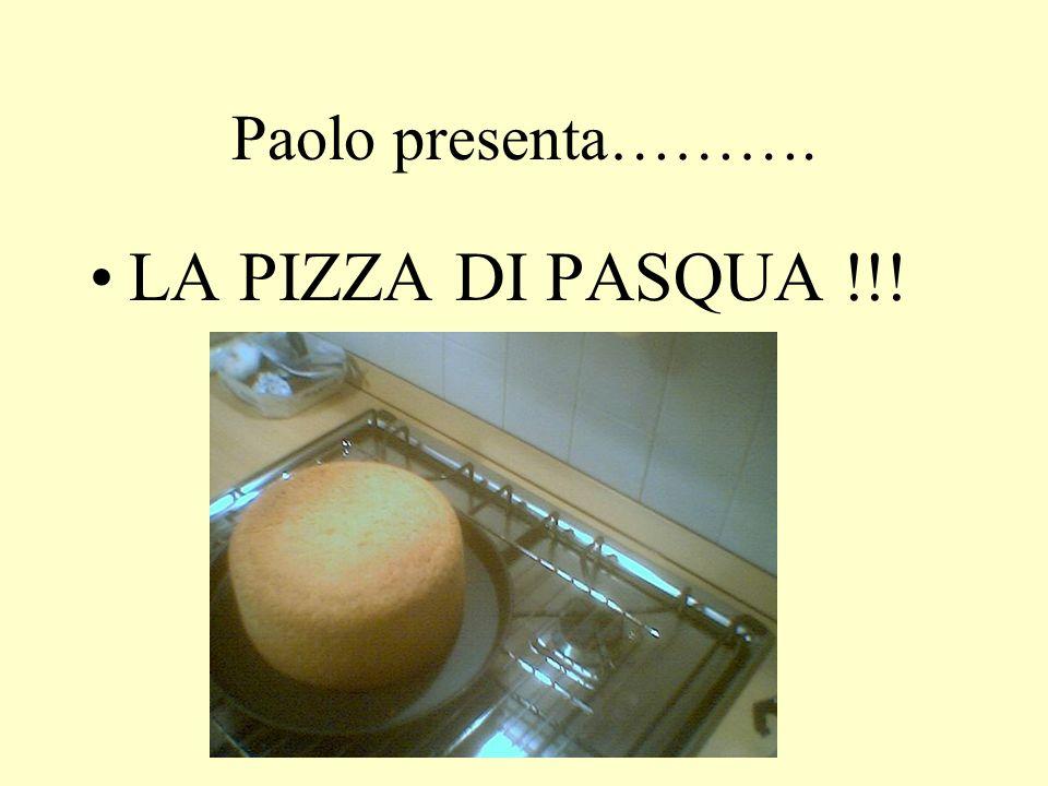 Paolo presenta………. LA PIZZA DI PASQUA !!!