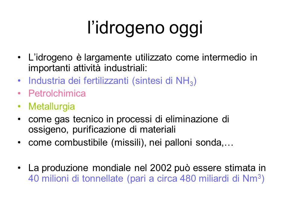 l'idrogeno oggiL'idrogeno è largamente utilizzato come intermedio in importanti attività industriali: