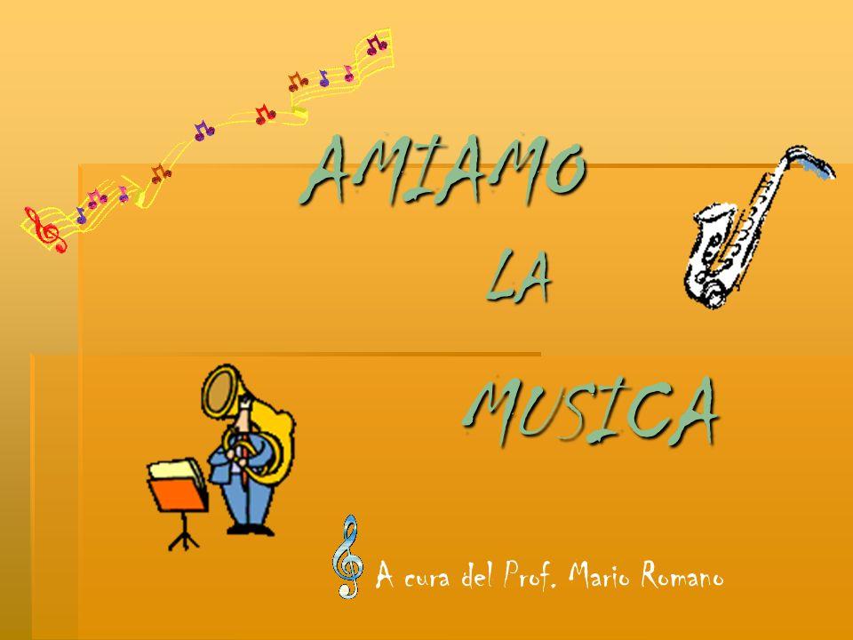 AMIAMO LA MUSICA A cura del Prof. Mario Romano
