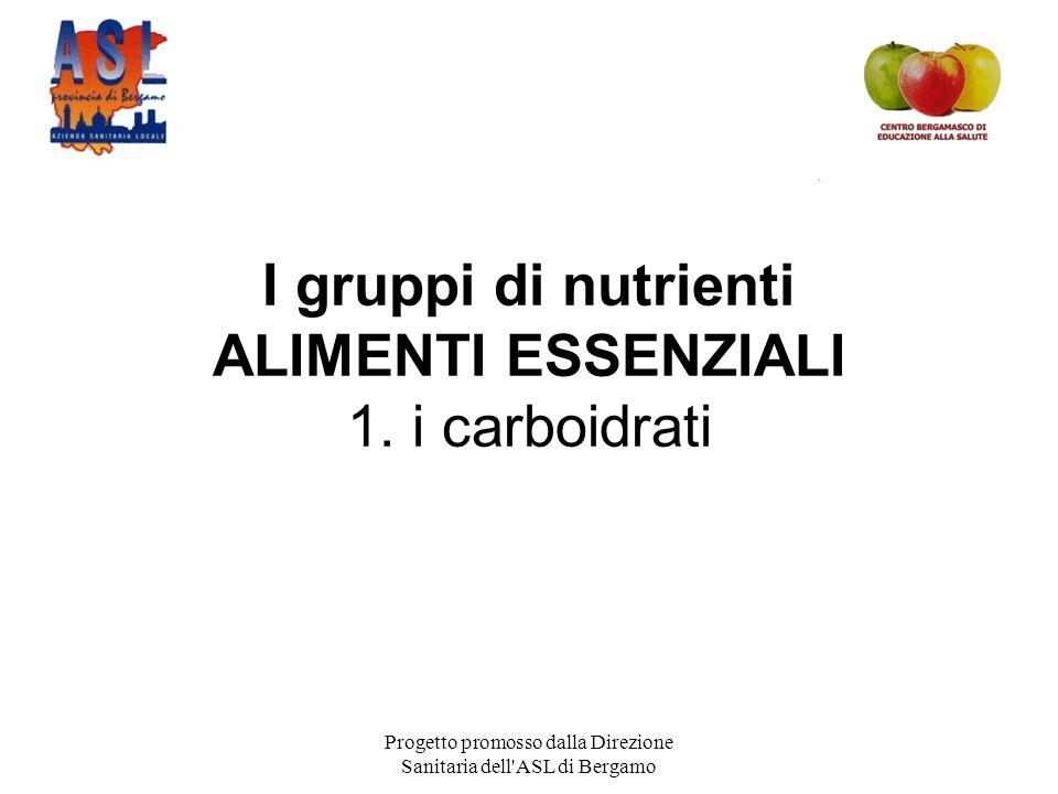 I gruppi di nutrienti ALIMENTI ESSENZIALI 1. i carboidrati