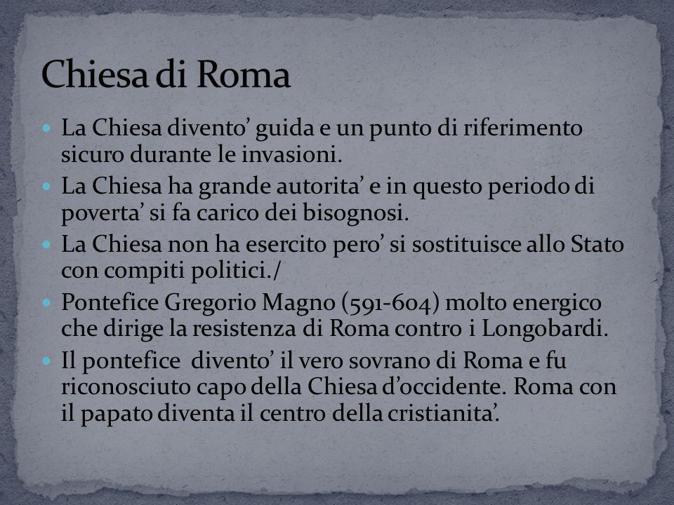 Chiesa di Roma La Chiesa divento' guida e un punto di riferimento sicuro durante le invasioni.