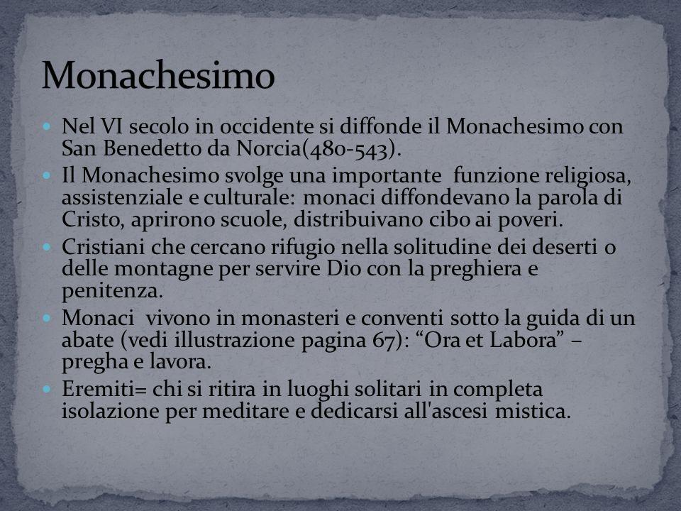 Monachesimo Nel VI secolo in occidente si diffonde il Monachesimo con San Benedetto da Norcia(480-543).