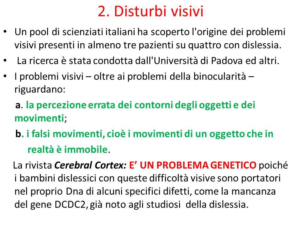 2. Disturbi visivi Un pool di scienziati italiani ha scoperto l origine dei problemi visivi presenti in almeno tre pazienti su quattro con dislessia.