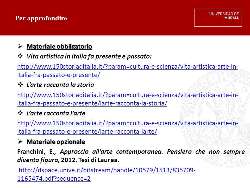 Per approfondire Materiale obbligatorio. Vita artistica in Italia fa presente e passato: