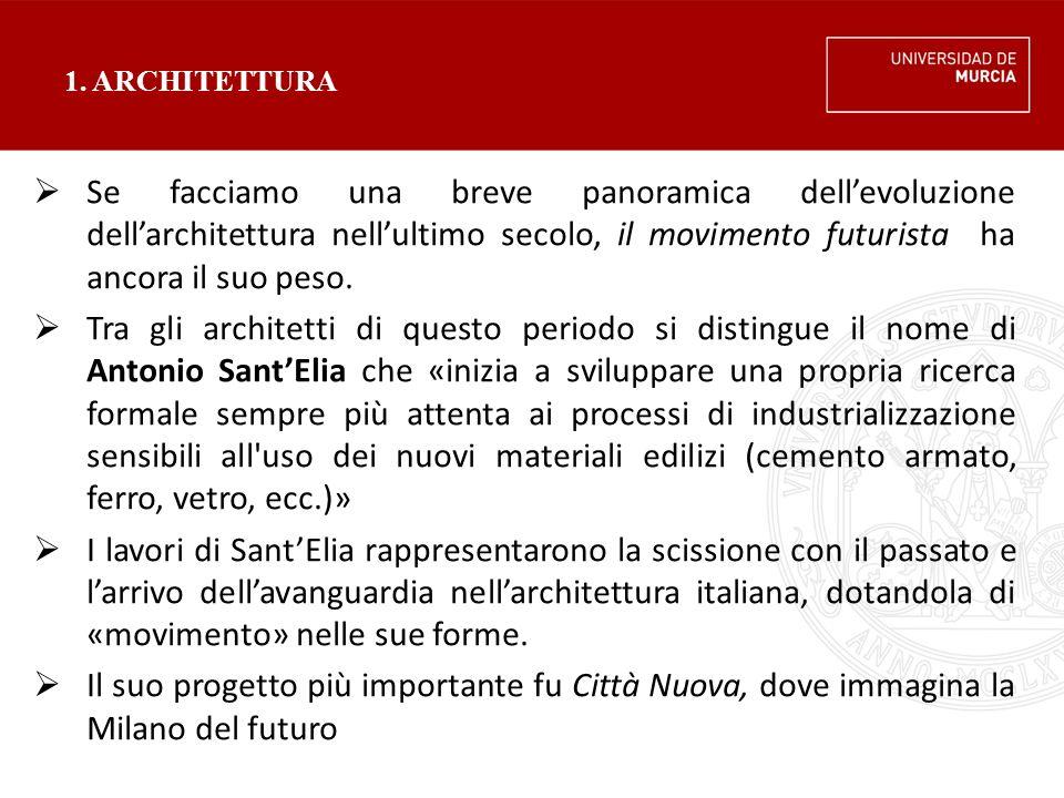 1. ARCHITETTURA Se facciamo una breve panoramica dell'evoluzione dell'architettura nell'ultimo secolo, il movimento futurista ha ancora il suo peso.