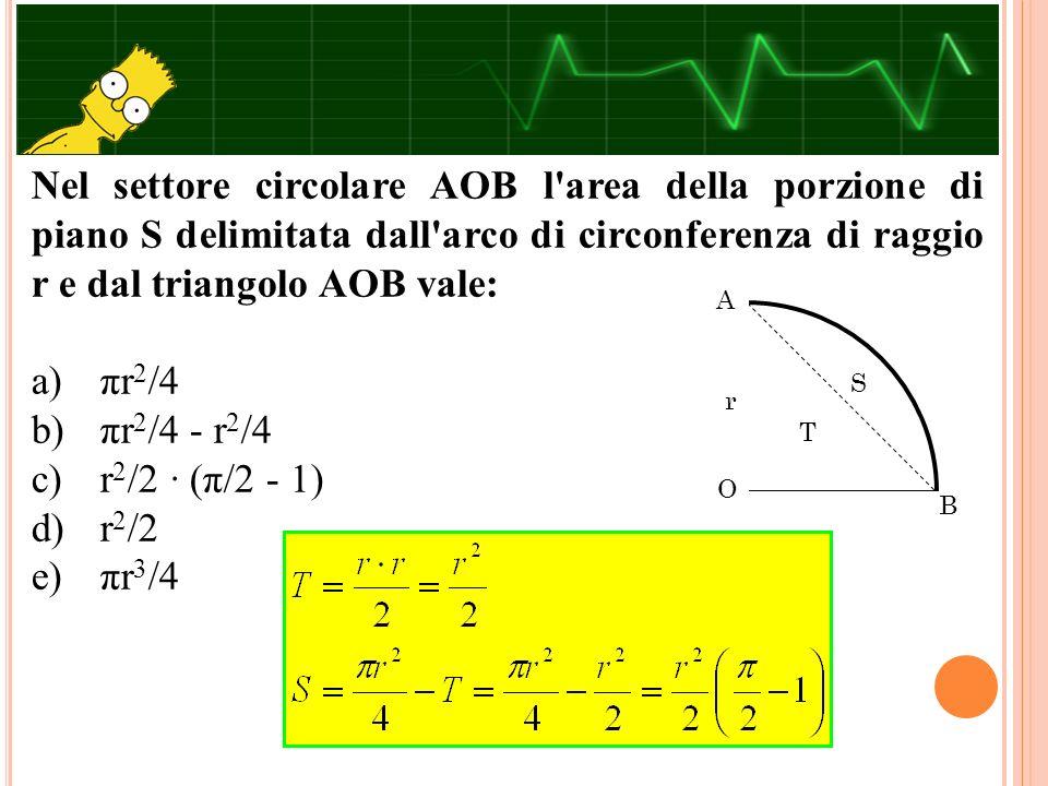 Nel settore circolare AOB l area della porzione di piano S delimitata dall arco di circonferenza di raggio r e dal triangolo AOB vale: