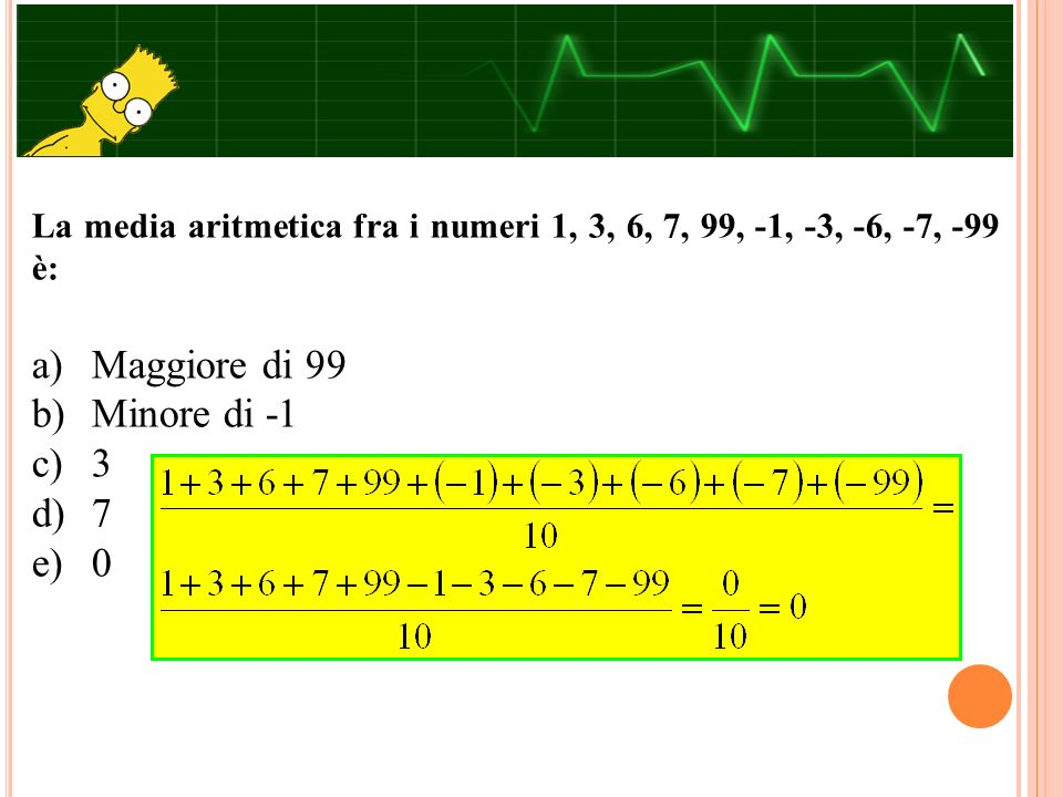 La media aritmetica fra i numeri 1, 3, 6, 7, 99, -1, -3, -6, -7, -99 è: