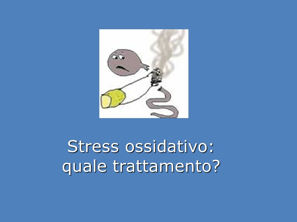 Stress ossidativo: quale trattamento