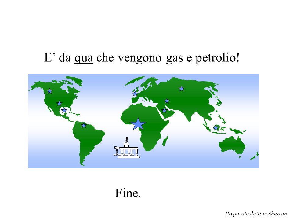 E' da qua che vengono gas e petrolio!