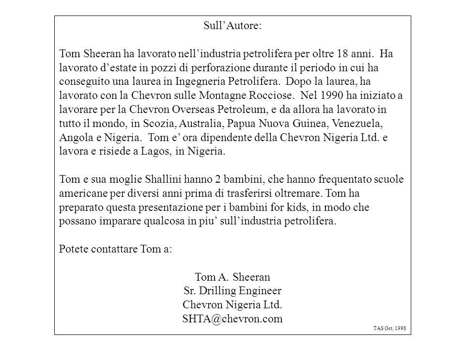 Potete contattare Tom a: Tom A. Sheeran Sr. Drilling Engineer