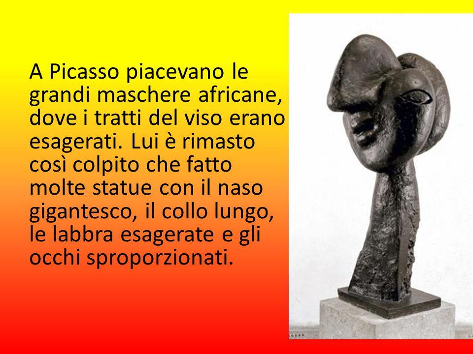 A Picasso piacevano le grandi maschere africane, dove i tratti del viso erano esagerati.
