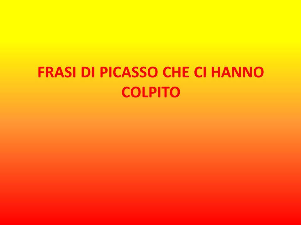 FRASI DI PICASSO CHE CI HANNO COLPITO