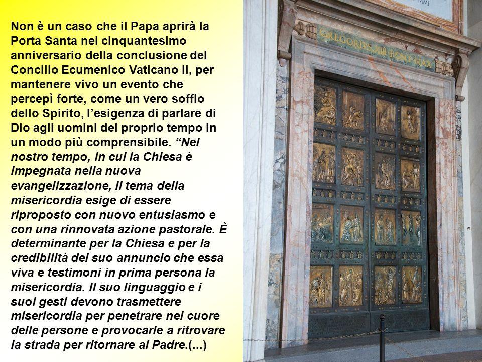 Non è un caso che il Papa aprirà la Porta Santa nel cinquantesimo anniversario della conclusione del Concilio Ecumenico Vaticano II, per mantenere vivo un evento che percepì forte, come un vero soffio dello Spirito, l'esigenza di parlare di Dio agli uomini del proprio tempo in un modo più comprensibile.