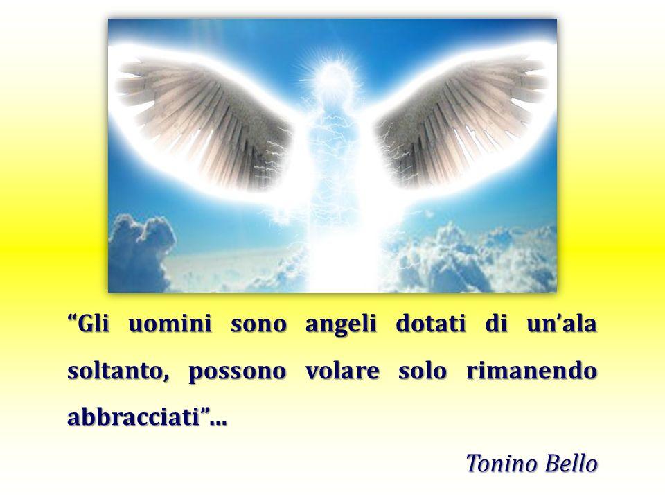 Gli uomini sono angeli dotati di un'ala soltanto, possono volare solo rimanendo abbracciati …