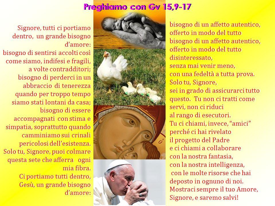 Preghiamo con Gv 15,9-17 bisogno di un affetto autentico, offerto in modo del tutto.