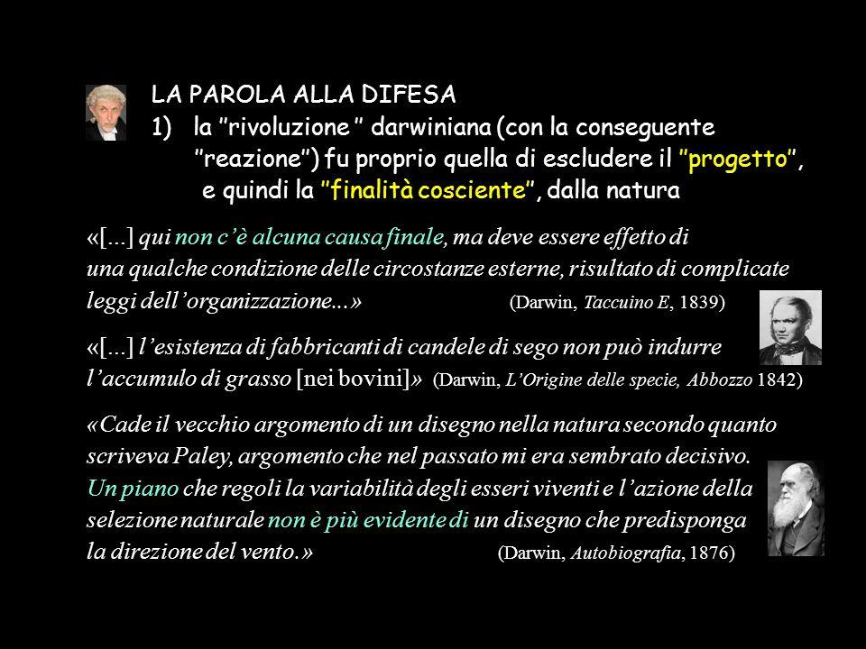 LA PAROLA ALLA DIFESA 1) la ''rivoluzione '' darwiniana (con la conseguente. ''reazione'') fu proprio quella di escludere il ''progetto'',