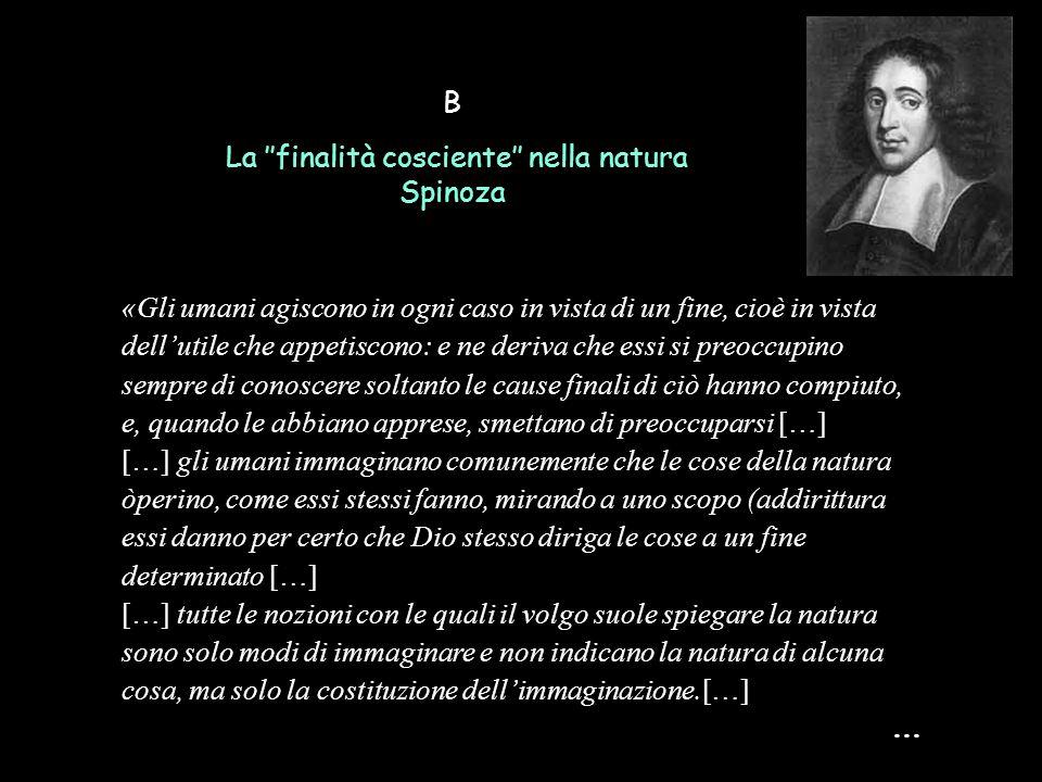 B La ''finalità cosciente'' nella natura. Spinoza.