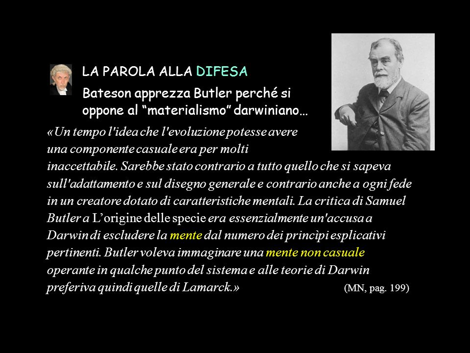 LA PAROLA ALLA DIFESA Bateson apprezza Butler perché si. oppone al materialismo darwiniano… «Un tempo l idea che l evoluzione potesse avere.
