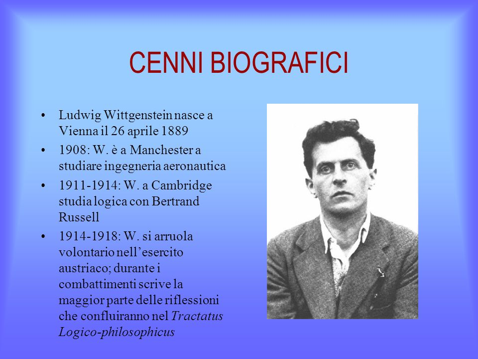 CENNI BIOGRAFICI Ludwig Wittgenstein nasce a Vienna il 26 aprile 1889