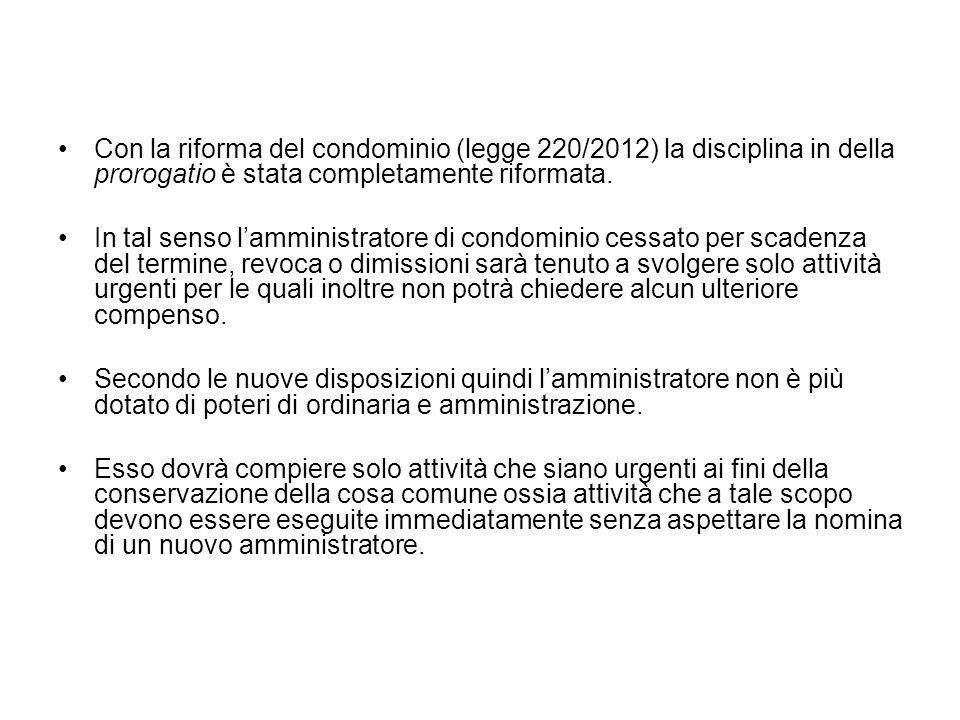 Con la riforma del condominio (legge 220/2012) la disciplina in della prorogatio è stata completamente riformata.