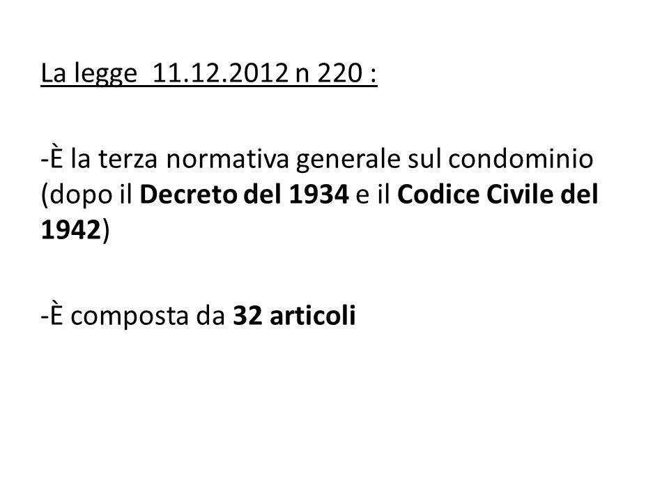 La legge 11.12.2012 n 220 : È la terza normativa generale sul condominio (dopo il Decreto del 1934 e il Codice Civile del 1942)